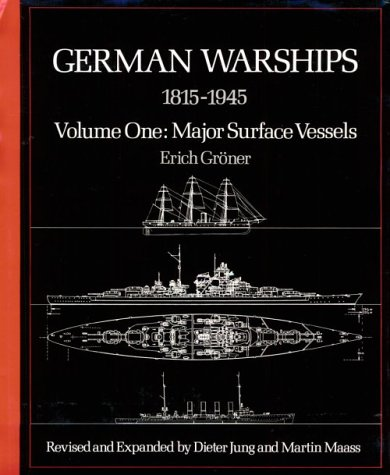 GERMAN WARSHIPS 1815-1945, Volume One : Major Surface Vessels, Revised and Expanded
