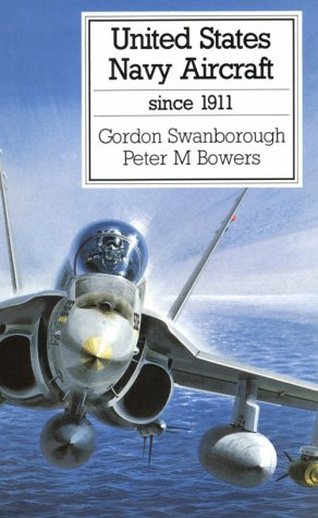 United States Navy Aircraft Since 1911 (0870217925) by Swanborough, Gordon; Bowers, Peter M.