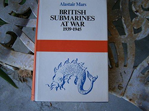 British Submarines At War 1939-1945.: Mars, Alastair