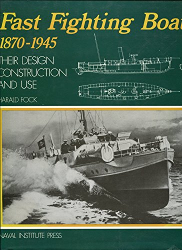 Fast fighting boats, 1870-1945: Their design, construction,: Fock, Harald