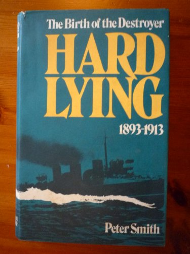 HARD LYING: The Birth of the Destroyer, 1893-1913