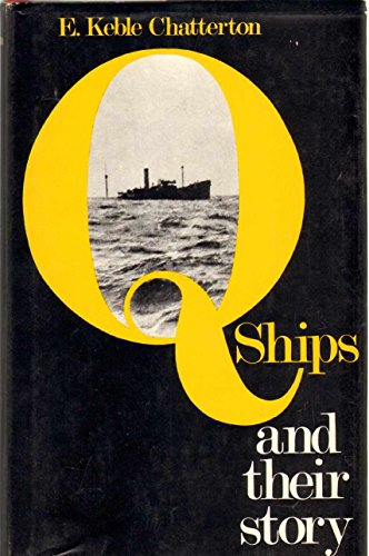 Q-SHIPS AND THEIR STORY: Chatterton, E. Keble