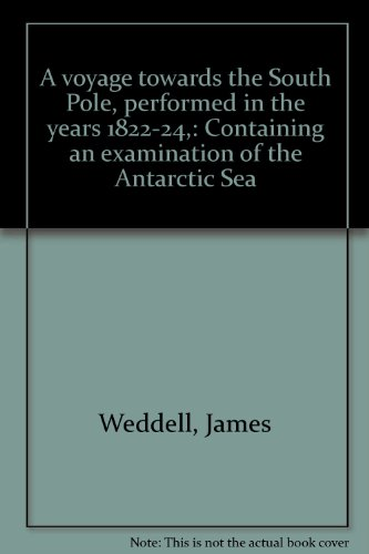A VOYAGE TOWARDS THE SOUTH POLE PERFORMED IN THE YEAR 1822-24 CONTAINING AN EXAMINATION OF THE ...