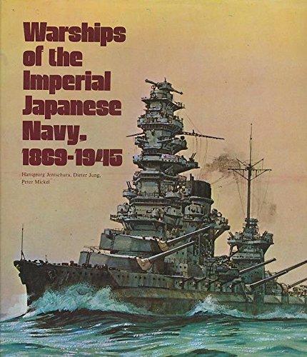 Warships of the Imperial Japanese Navy, 1869-1945: Jentschura, Hansgeorg, Jung, Dieter, Mickel, ...