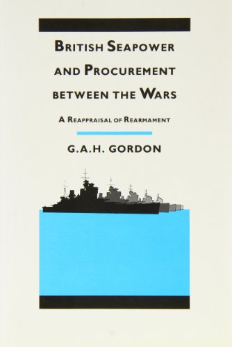 BRITISH SEAPOWER AND PROCUREMENT BETWEEN THE WARS: Mr. Andrew Gordon