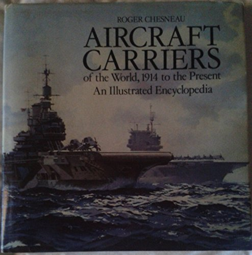 9780870219023: Aircraft Carriers of the World, 1914 to the Present: An Illustrated Encyclopedia