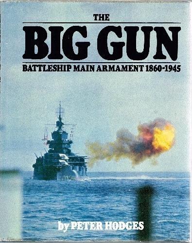 The big gun: Battleship main armament, 1860-1945: Peter Hodges