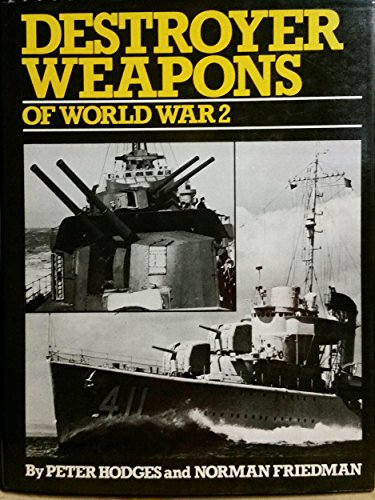 Destroyer Weapons of World War 2: Hodges, Peter and Friedman, Norman