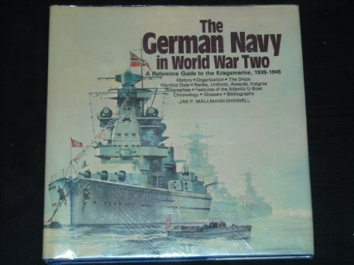 The German Navy in World War Two: An Illustrated Guide to the Kriegsmarine, 1935-1945: Jak P. ...
