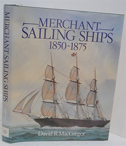 Merchant Sailing Ships 1850-1875: Heyday of Sail: MacGregor, David R