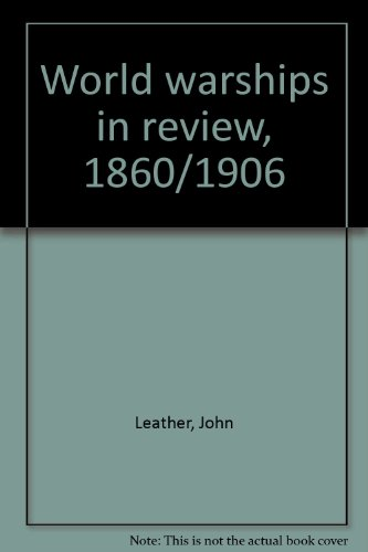 World Warships in Review, 1860-1906: Leather, John