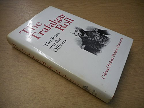 The Trafalgar Roll: The Ships and the Officers: Mackenzie, Robert Holden