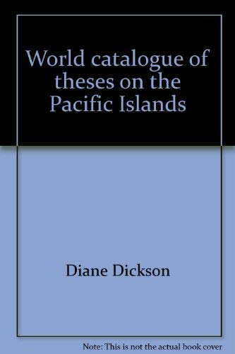 World catalogue of theses on the Pacific Islands (Pacific monographs [no. 1]): Dickson, Diane