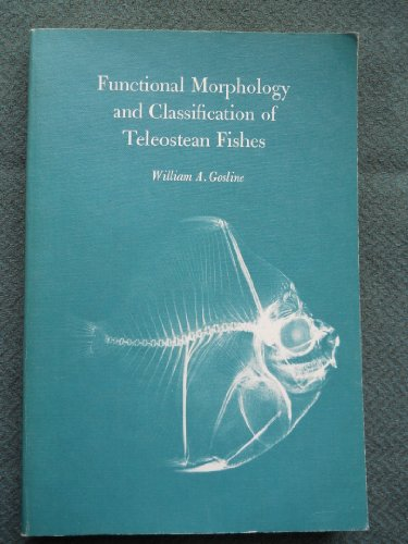 Functional Morphology and Classification of Teleostean Fishes: Gosline, William A.
