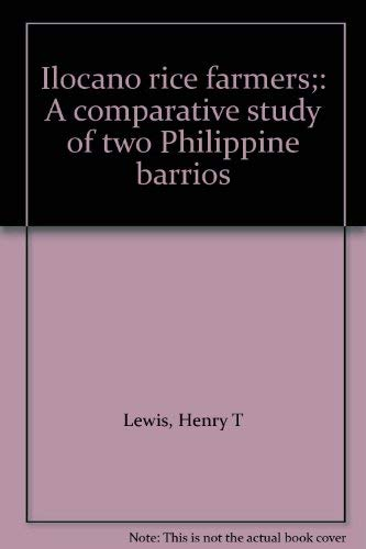 Ilocano rice farmers;: A comparative study of two Philippine barrios: Lewis, Henry T
