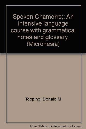 Spoken Chamorro. An Intensive Language Course With Grammatical Notes and Glossary.: Donald M ...