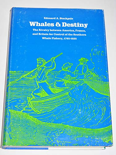 9780870231049: Whales and Destiny: The Rivalry Between America, France, and Britain for Control of the Southern Whale Fishery, 1785-1825