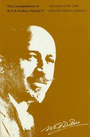 The Correspondence of W.E.B. Du Bois, Volume II: Selections, 19341944