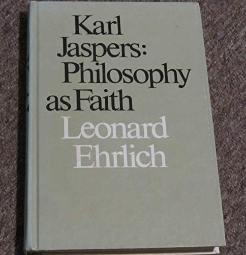 Karl Jaspers: Philosophy As Faith: Ehrlich, Leonard H.