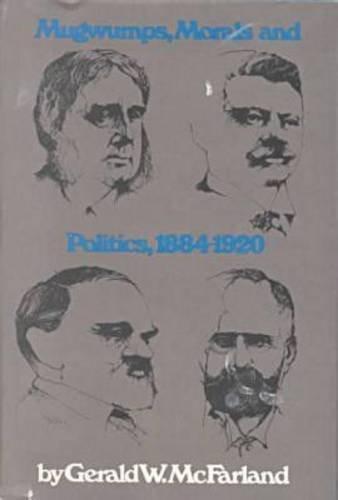 9780870231759: Mugwumps, Morals and Politics 1884-1920