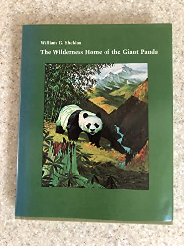 The Wilderness Home of the Giant Panda: Sheldon, William G.