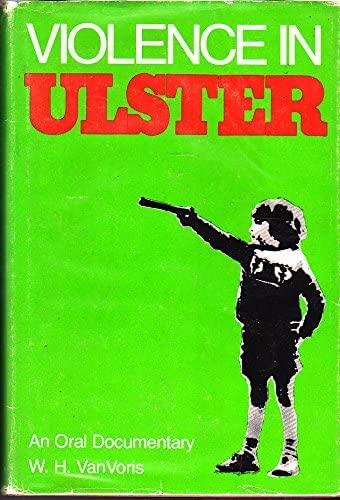 Violence in Ulster: An Oral Documentary: W. H. Van Voris