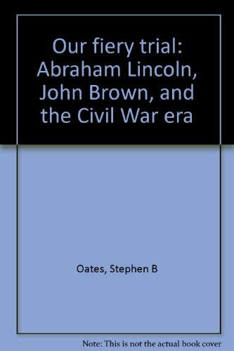 9780870232619: Our fiery trial: Abraham Lincoln, John Brown, and the Civil War era