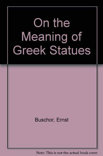 ON THE MEANING OF GREEK STATUES