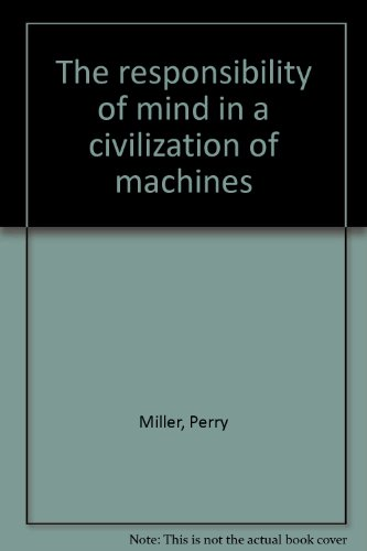 The Responsibility of Mind in a Civilization of Machines: Miller, Perry
