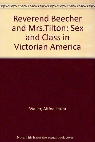 Reverend Beecher and Mrs. Tilton: Sex and Class in Victorian America: Waller, Altina