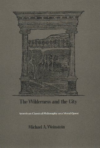 The Wilderness and the City: American Classical Philosophy as a Moral Quest
