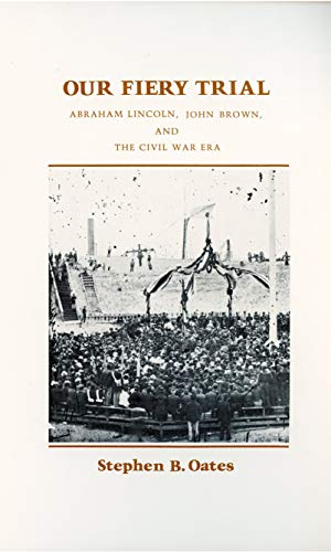 Our Fiery Trial: Abraham Lincoln, John Brown, and the Civil War Era (0870233971) by Stephen B. Oates