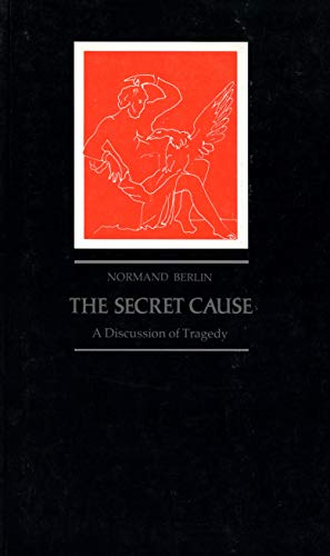 The Secret Cause: A Discussion of Tragedy (9780870233982) by Normand Berlin