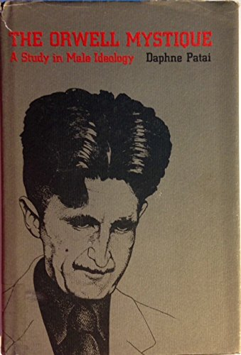 9780870234460: The Orwell Mystique: A Study in Male Ideology