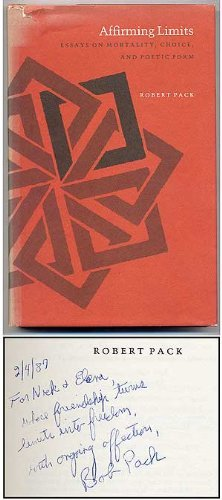 Affirming Limits: Essays on Mortality, Choice, and Poetic Form: Pack, Robert