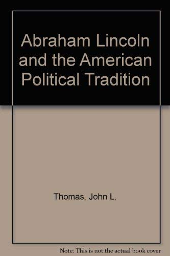 Abraham Lincoln and the American Political Tradition: Thomas, John L.