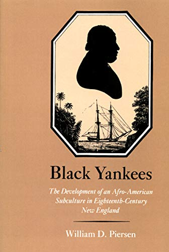 Black Yankees: the Development of an Afro-American Subculture In Eighteenth-Century New England