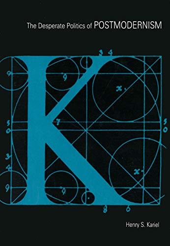 The Desperate Politics of Postmodernism: Kariel, H. S.