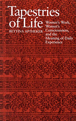Tapestries of Life: Women's Work, Women's Consciousness, and the Meaning of Daily ...