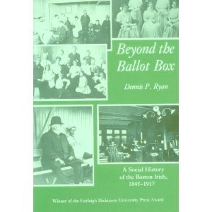 9780870236839: Beyond the Ballot Box: A Social History of the Boston Irish, 1845-1917