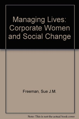 Managing Lives: Corporate Women and Social Change: Freeman, Sue Joan Mendelson