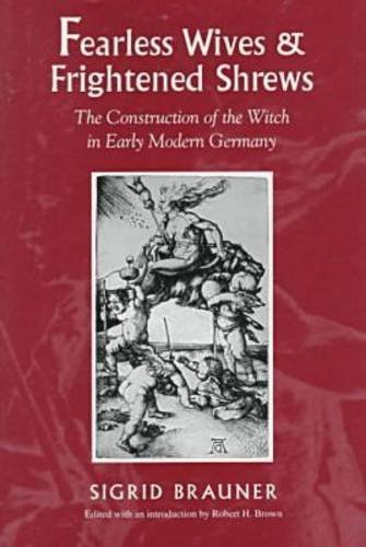 Fearless Wives and Frightened Shrews: The Construction of the Witch in Early Modern Germany - Brauner, Sigrid