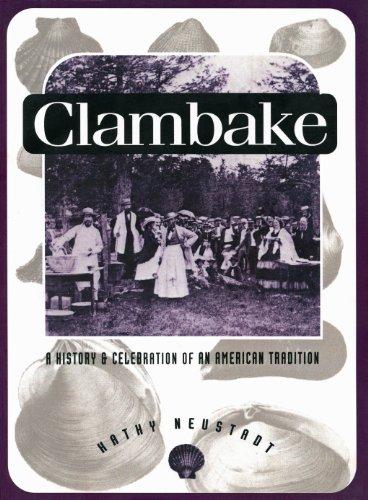 Clambake: A History and Celebration of an: Kathy Neustadt