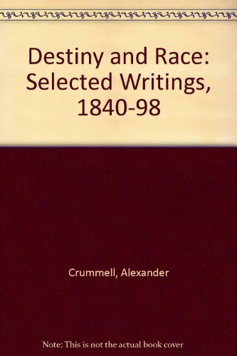Destiny and Race: Selected Writings 1840-1898: Crummell, Alexander Edited by Jeremiah Moses