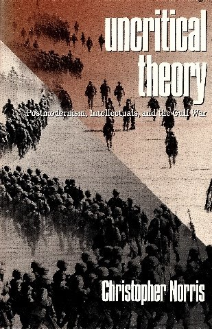 9780870238185: Uncritical Theory: Postmodernism, Intellectuals and the Gulf War