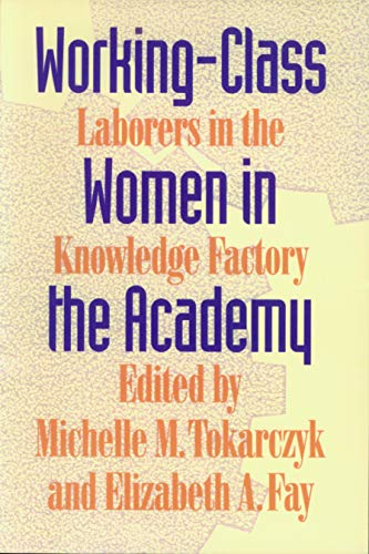 Working-Class Women in the Academy: Laborers in the Knowledge Factory
