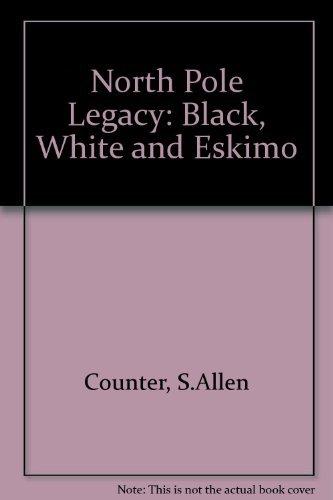 9780870238420: North Pole Legacy: Black, White & Eskimo