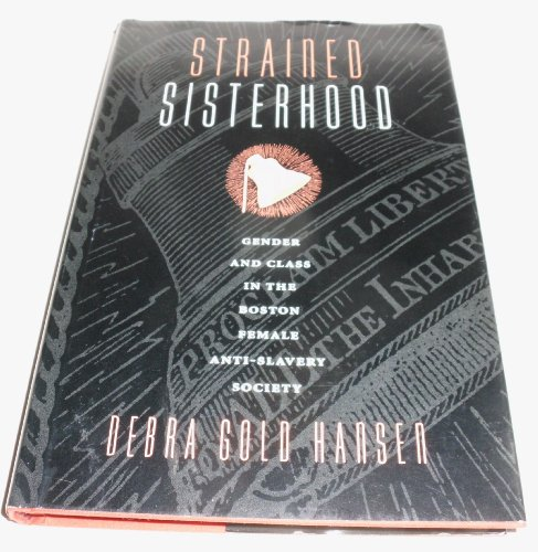 9780870238482: Strained Sisterhood: Gender and Class in the Boston Female Anti-Slavery Society
