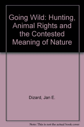 9780870239083: Going Wild: Hunting, Animal Rights, and the Contested Meaning of Nature
