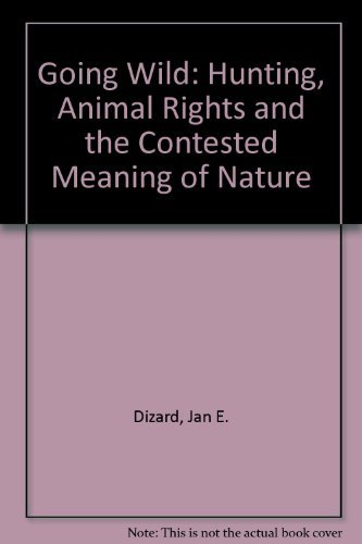 9780870239090: Going Wild: Hunting, Animal Rights, and the Contested Meaning of Nature